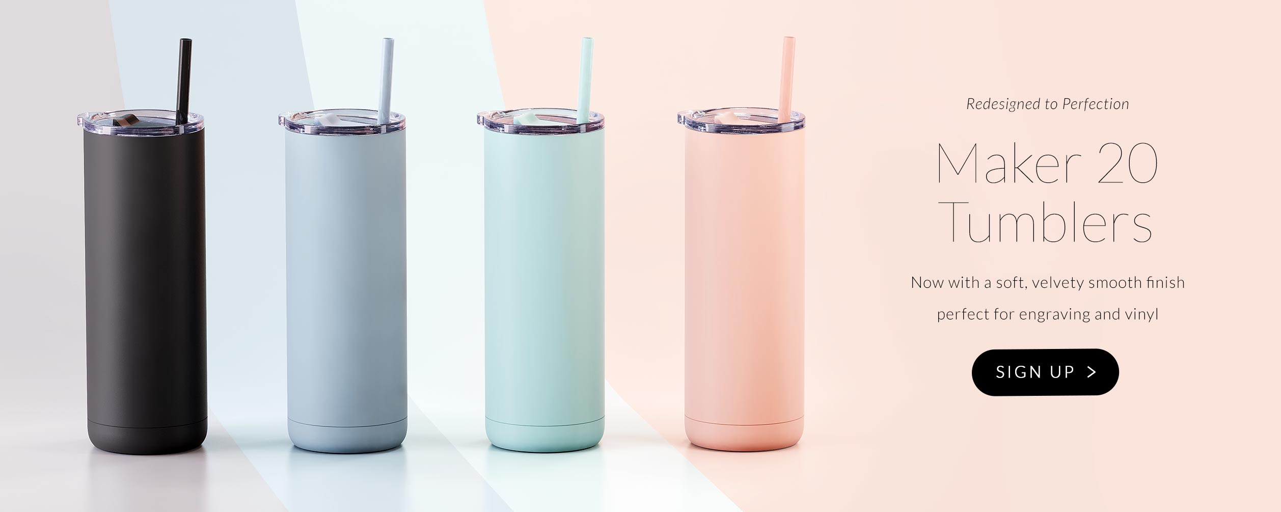 Sign up page for our new redesigned Maker 20oz Tumbler with soft matte finish, slide closure lid and matching durable straw. Coming soon in 4 colors.